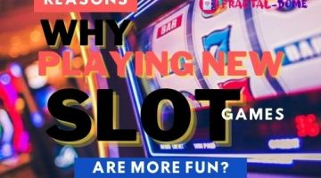 Reasons Why Playing New Slot Games Are More Fun